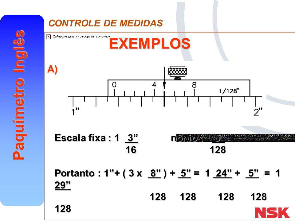 EXEMPLOS A) Escala fixa : 1 3 nônio : 5 16 128