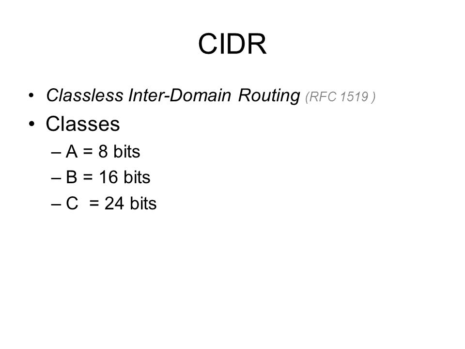 CIDR Classes Classless Inter-Domain Routing (RFC 1519 ) A = 8 bits