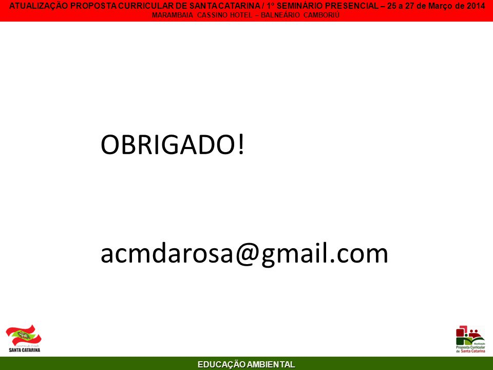 OBRIGADO! acmdarosa@gmail.com