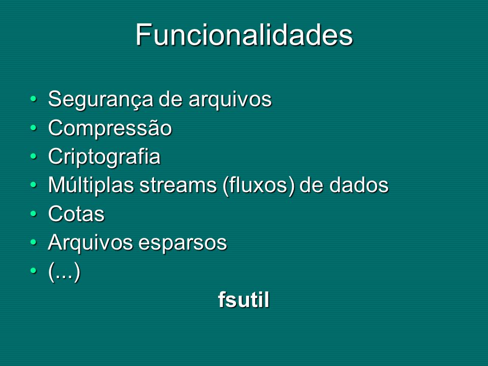 Funcionalidades Segurança de arquivos Compressão Criptografia