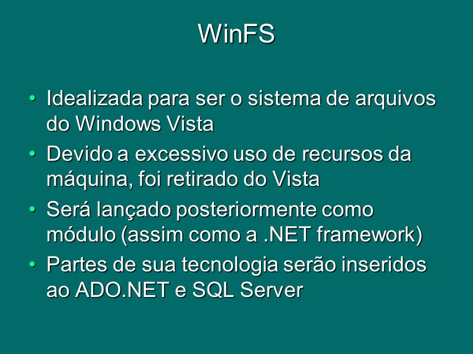 WinFS Idealizada para ser o sistema de arquivos do Windows Vista