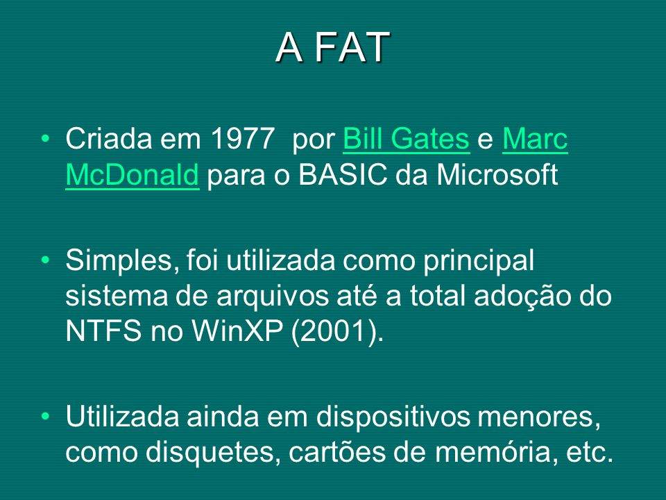 A FAT Criada em 1977 por Bill Gates e Marc McDonald para o BASIC da Microsoft.