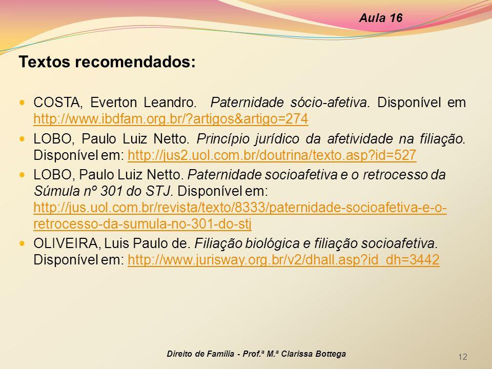 Aula 16 Textos recomendados: COSTA, Everton Leandro. Paternidade sócio-afetiva. Disponível em http://www.ibdfam.org.br/ artigos&artigo=274.