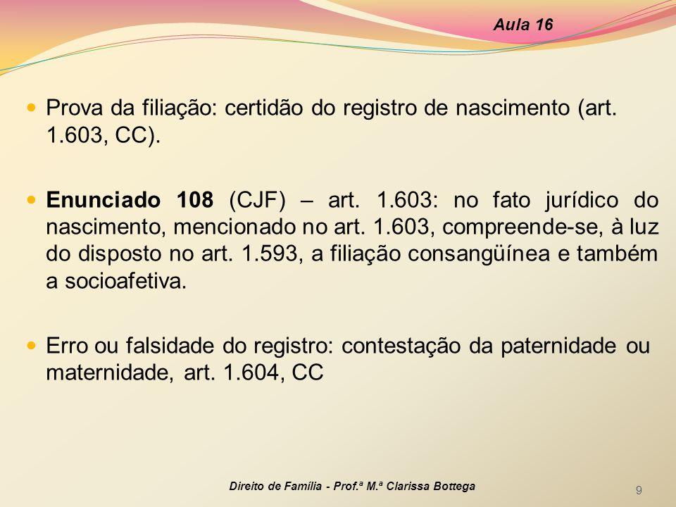 Aula 16 Prova da filiação: certidão do registro de nascimento (art. 1.603, CC).