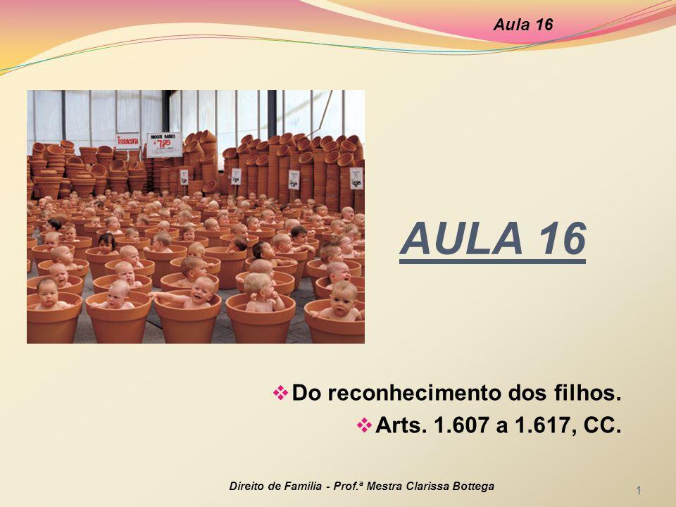 AULA 16 Do reconhecimento dos filhos. Arts. 1.607 a 1.617, CC. Aula 16