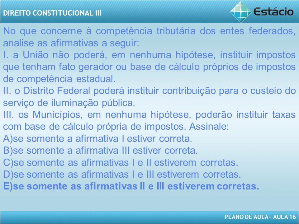 No que concerne à competência tributária dos entes federados, analise as afirmativas a seguir: