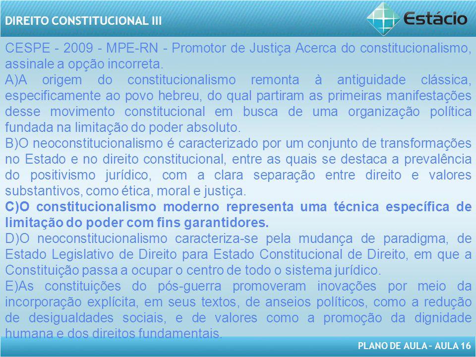 CESPE - 2009 - MPE-RN - Promotor de Justiça Acerca do constitucionalismo, assinale a opção incorreta.