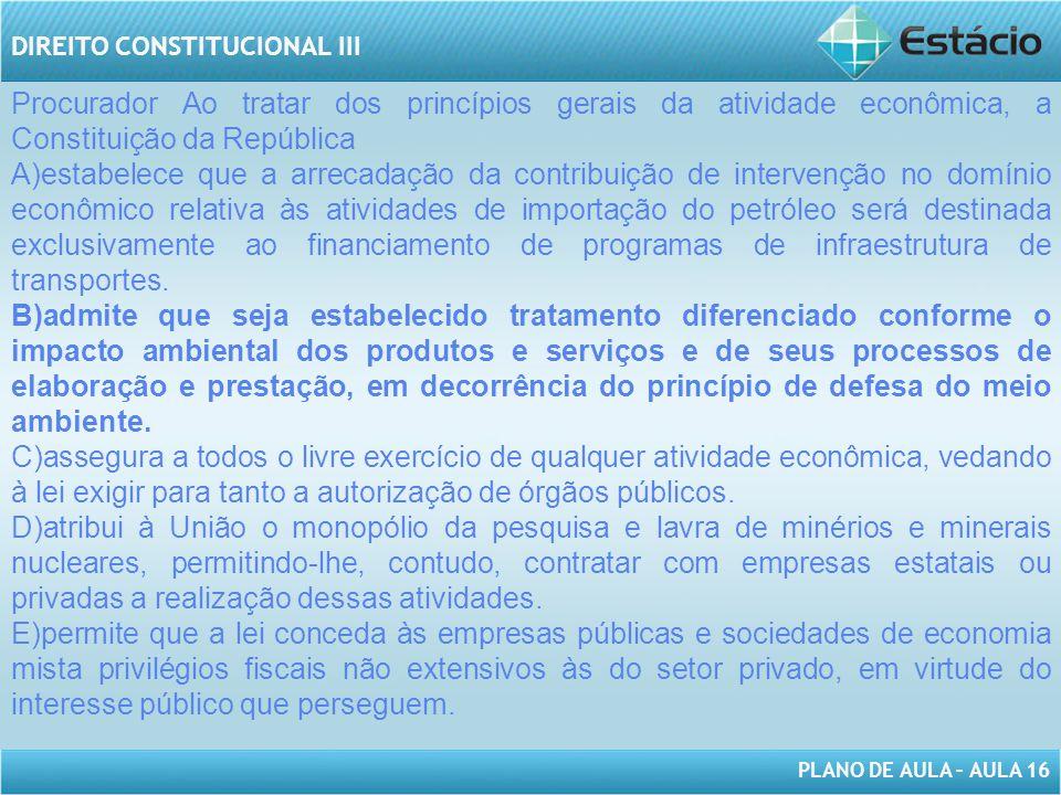 Procurador Ao tratar dos princípios gerais da atividade econômica, a Constituição da República