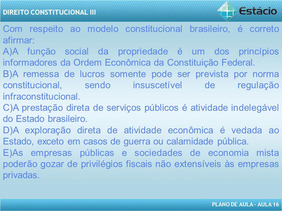Com respeito ao modelo constitucional brasileiro, é correto afirmar: