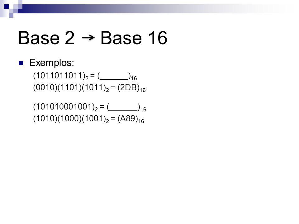 Base 2 Base 16 Exemplos: (1011011011)2 = (______)16