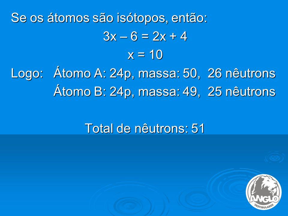 Se os átomos são isótopos, então: