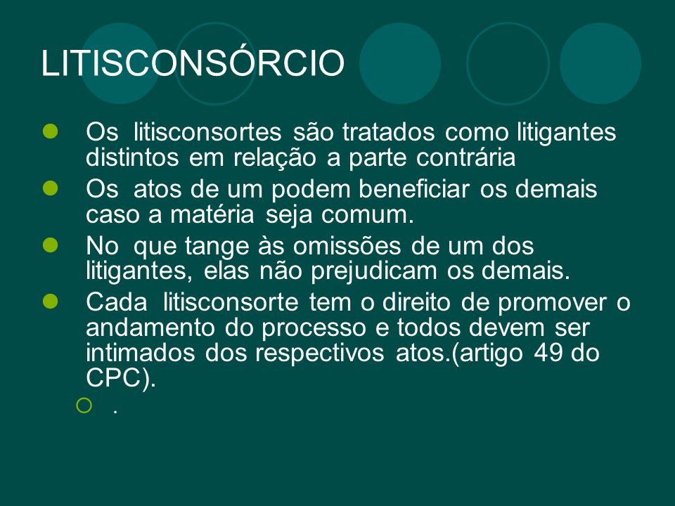 LITISCONSÓRCIO Os litisconsortes são tratados como litigantes distintos em relação a parte contrária.