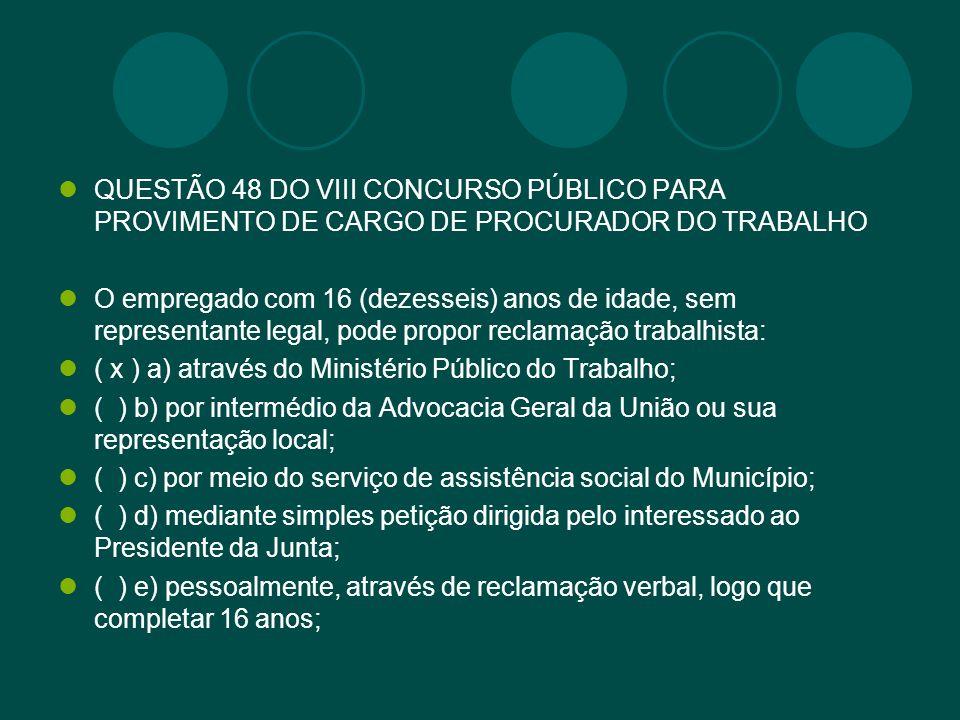 QUESTÃO 48 DO VIII CONCURSO PÚBLICO PARA PROVIMENTO DE CARGO DE PROCURADOR DO TRABALHO