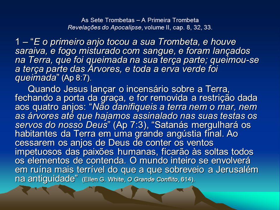 As Sete Trombetas – A Primeira Trombeta Revelações do Apocalipse, volume II, cap. 8, 32, 33.