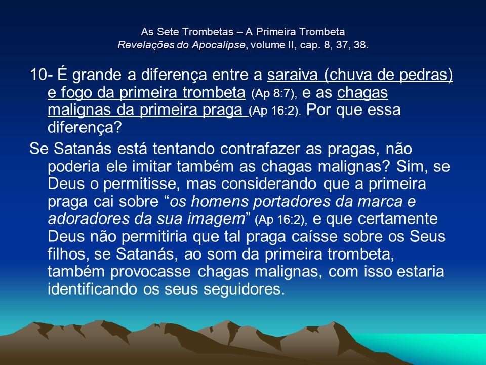 As Sete Trombetas – A Primeira Trombeta Revelações do Apocalipse, volume II, cap. 8, 37, 38.