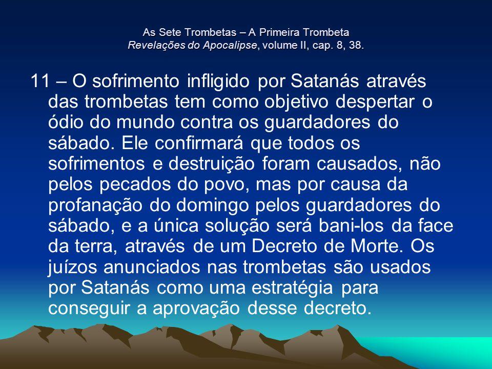 As Sete Trombetas – A Primeira Trombeta Revelações do Apocalipse, volume II, cap. 8, 38.