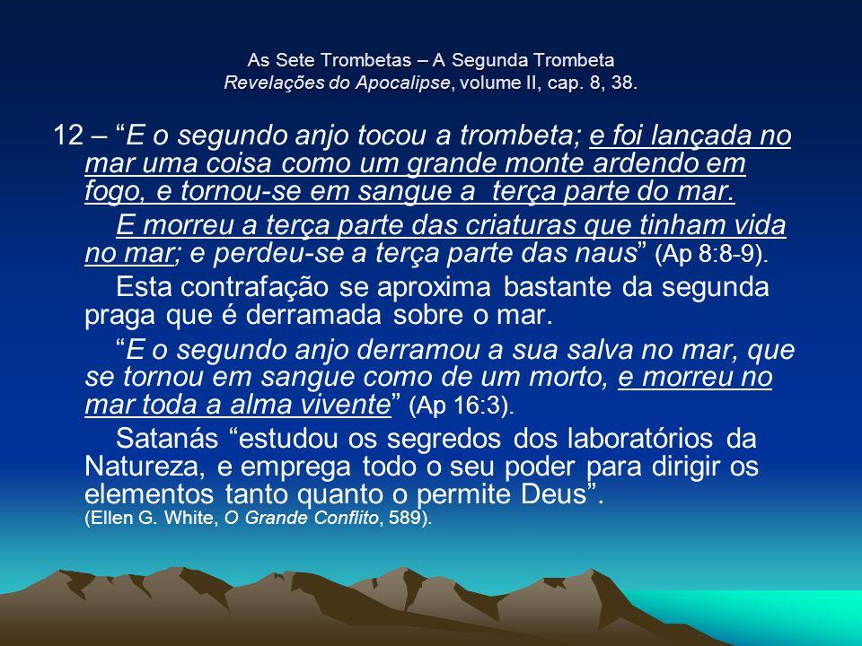 As Sete Trombetas – A Segunda Trombeta Revelações do Apocalipse, volume II, cap. 8, 38.