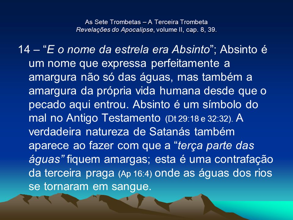 As Sete Trombetas – A Terceira Trombeta Revelações do Apocalipse, volume II, cap. 8, 39.