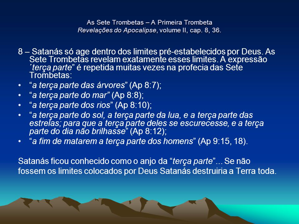 a terça parte das árvores (Ap 8:7); a terça parte do mar (Ap 8:8);