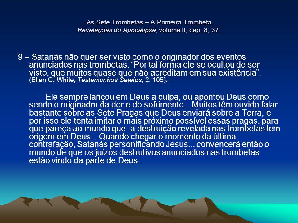 As Sete Trombetas – A Primeira Trombeta Revelações do Apocalipse, volume II, cap. 8, 37.