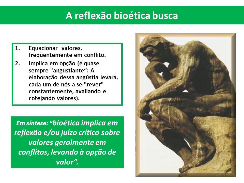 A reflexão bioética busca