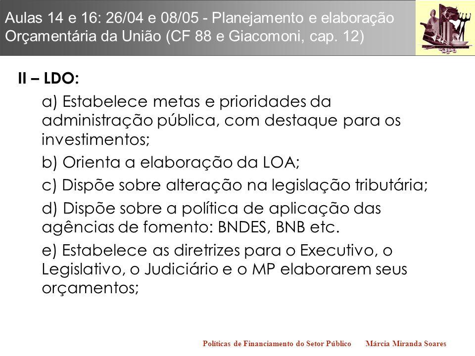 b) Orienta a elaboração da LOA;