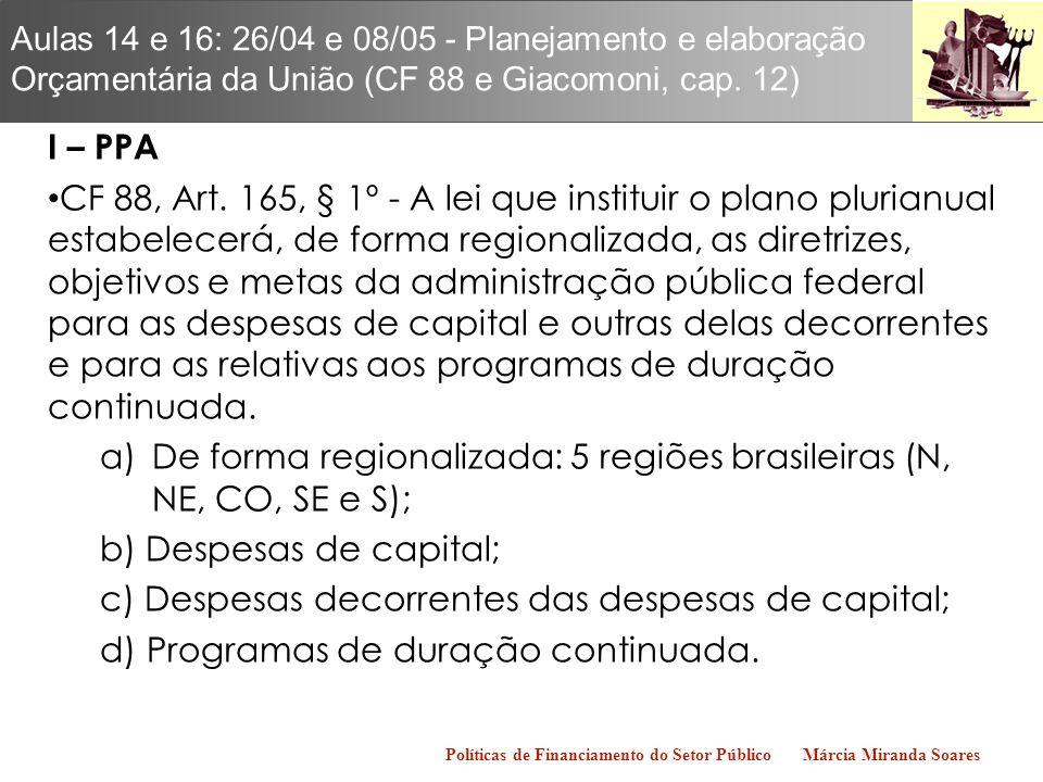 De forma regionalizada: 5 regiões brasileiras (N, NE, CO, SE e S);