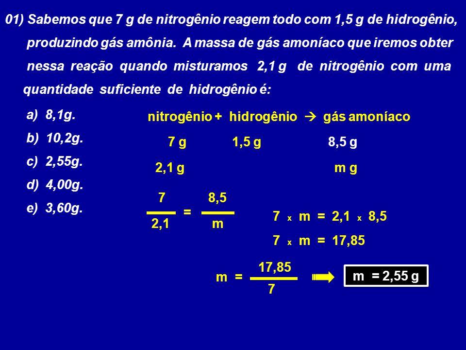 01) Sabemos que 7 g de nitrogênio reagem todo com 1,5 g de hidrogênio,