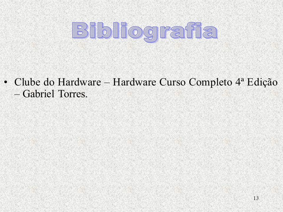 Bibliografia Clube do Hardware – Hardware Curso Completo 4ª Edição – Gabriel Torres.