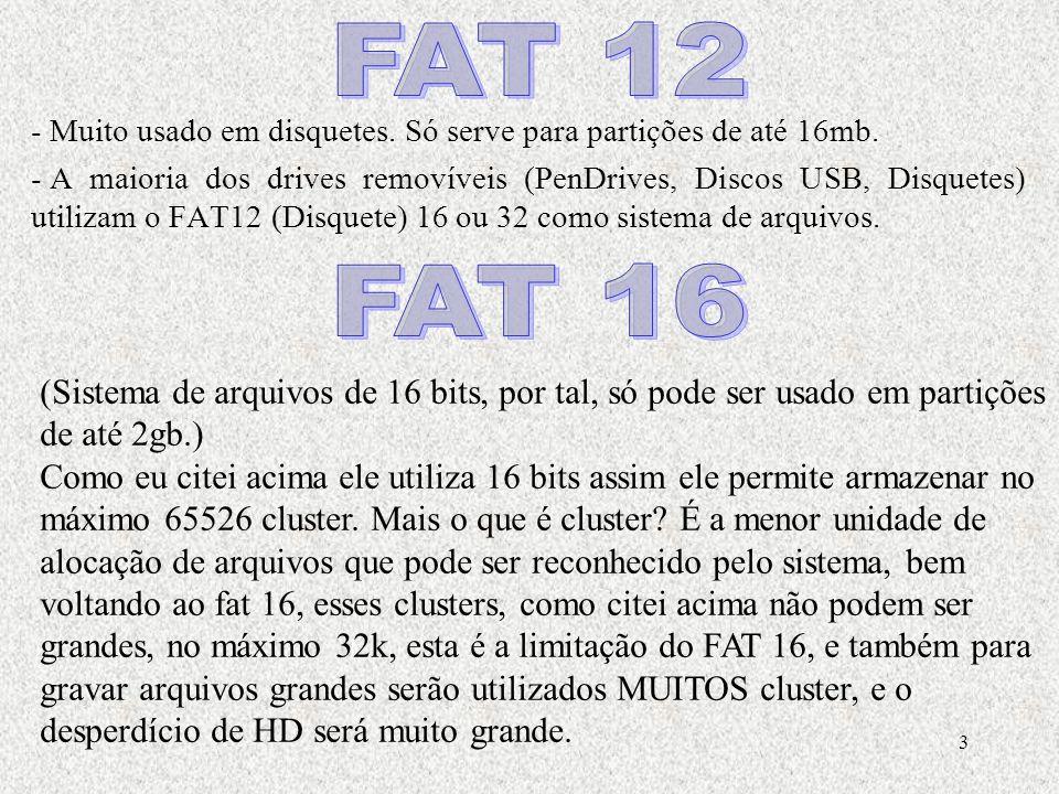 FAT 12 Muito usado em disquetes. Só serve para partições de até 16mb.