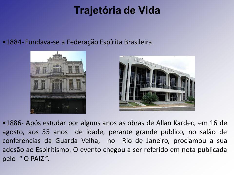 Trajetória de Vida 1884- Fundava-se a Federação Espírita Brasileira.