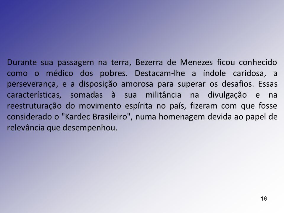 Durante sua passagem na terra, Bezerra de Menezes ficou conhecido como o médico dos pobres.