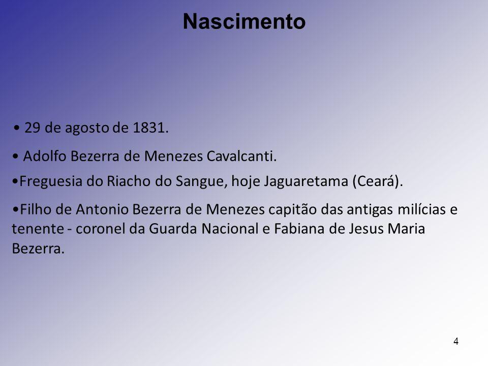 Nascimento 29 de agosto de 1831. Adolfo Bezerra de Menezes Cavalcanti.