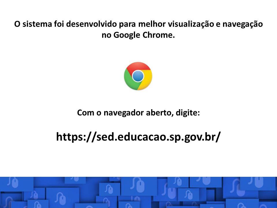 Com o navegador aberto, digite: https://sed.educacao.sp.gov.br/