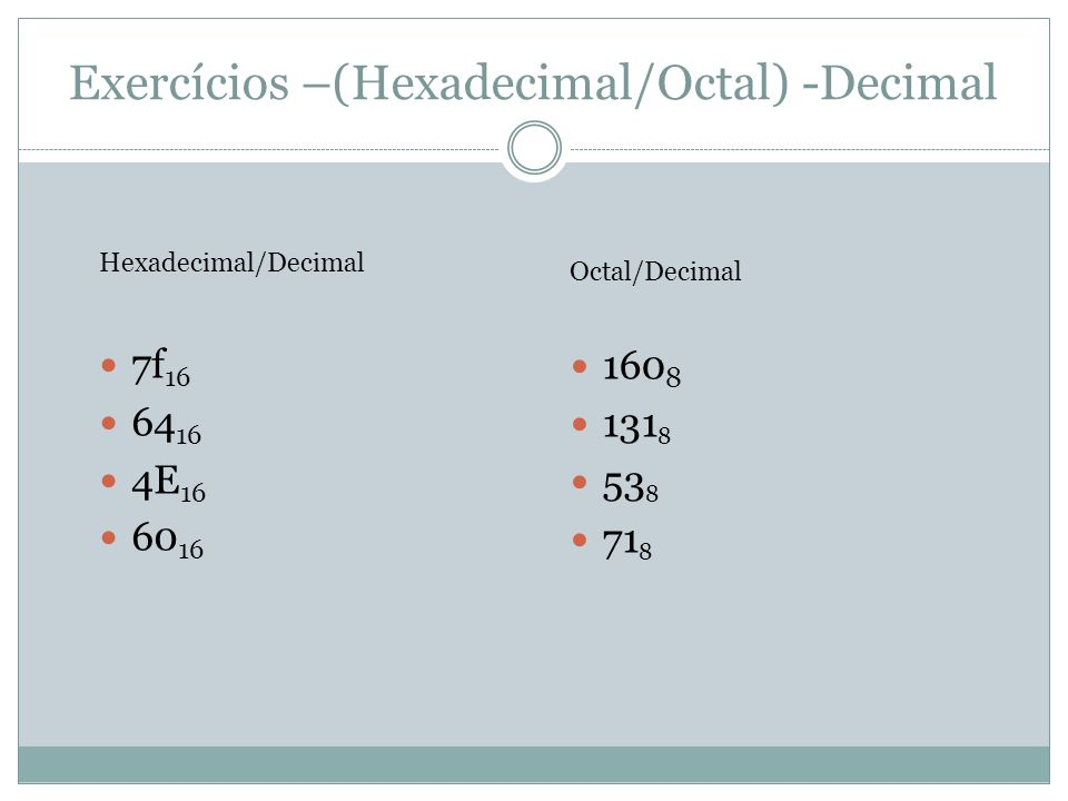 Exercícios –(Hexadecimal/Octal) -Decimal