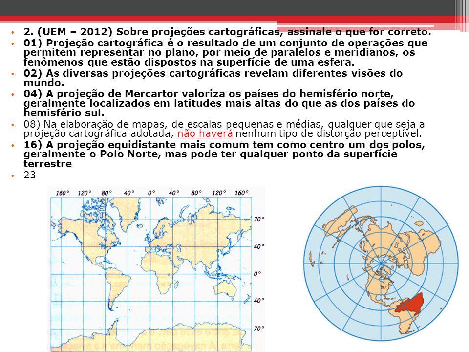 2. (UEM – 2012) Sobre projeções cartográficas, assinale o que for correto.