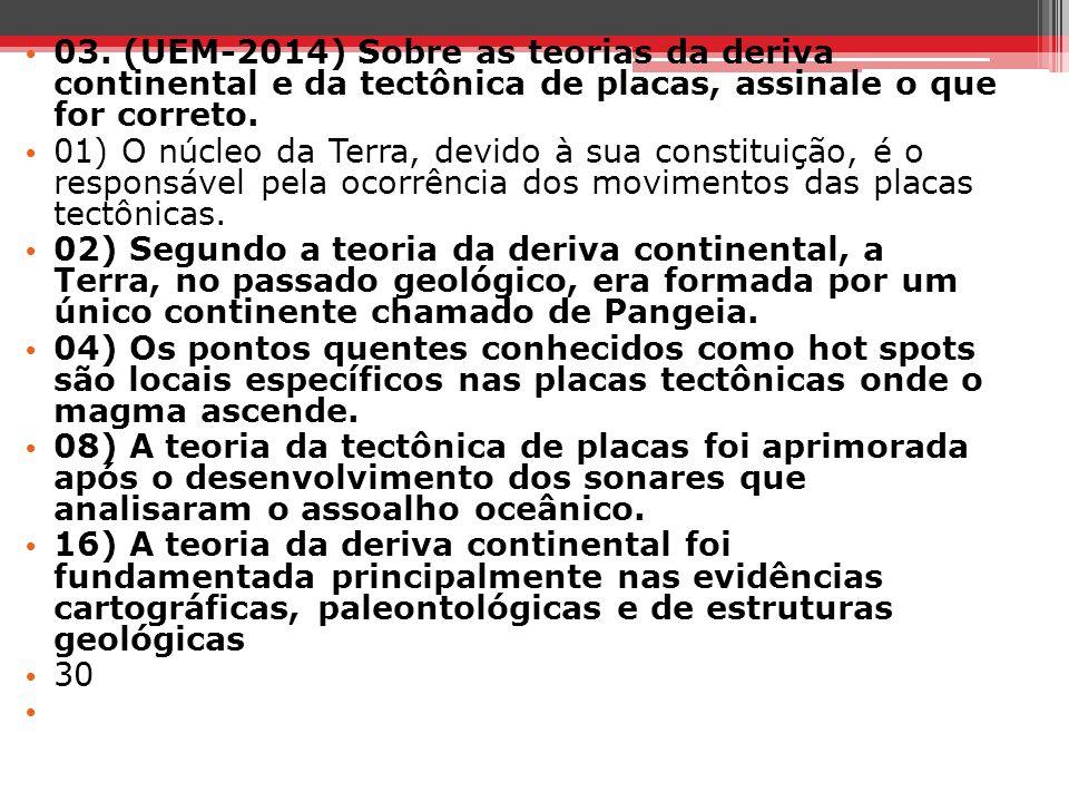 03. (UEM-2014) Sobre as teorias da deriva continental e da tectônica de placas, assinale o que for correto.