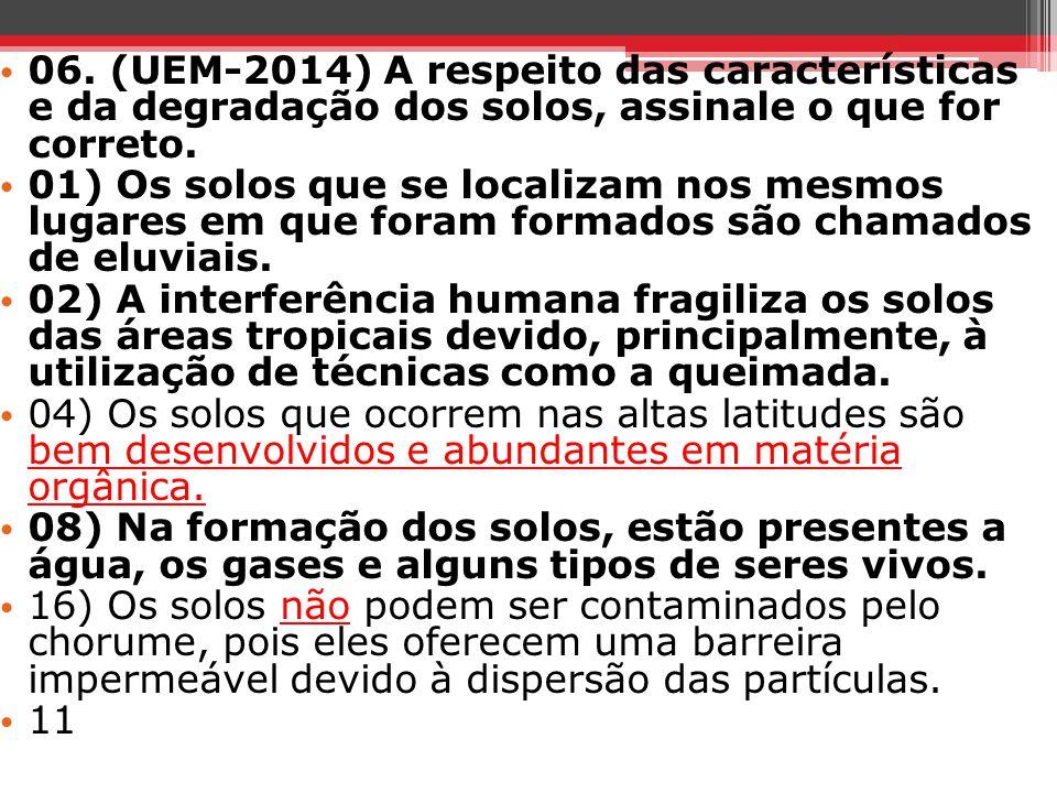 06. (UEM-2014) A respeito das características e da degradação dos solos, assinale o que for correto.