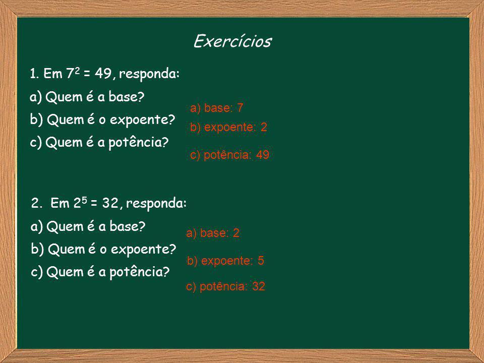 Exercícios 1. Em 72 = 49, responda: a) Quem é a base