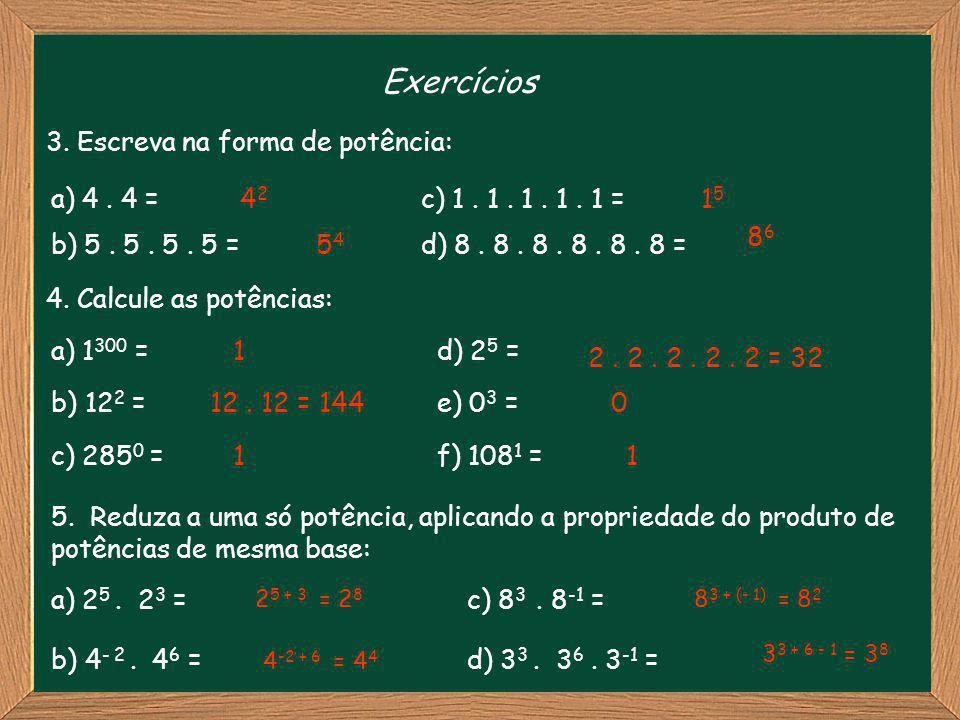 Exercícios 3. Escreva na forma de potência: 42 15 86 54