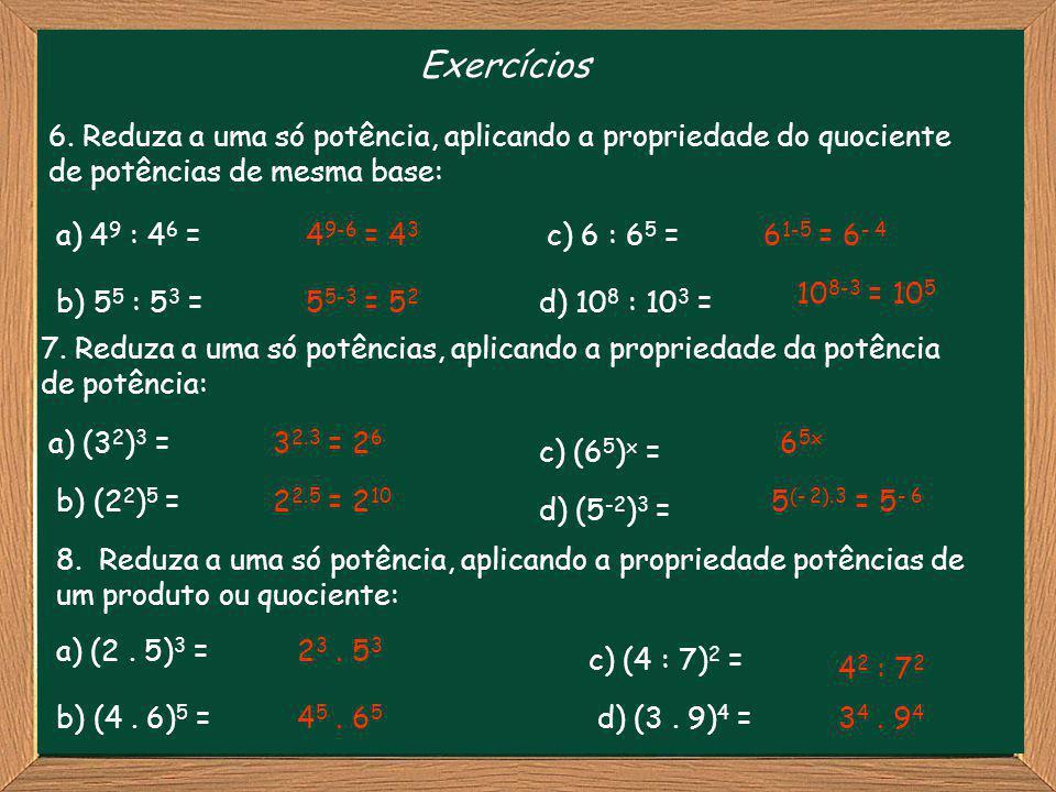 Exercícios 6. Reduza a uma só potência, aplicando a propriedade do quociente de potências de mesma base: