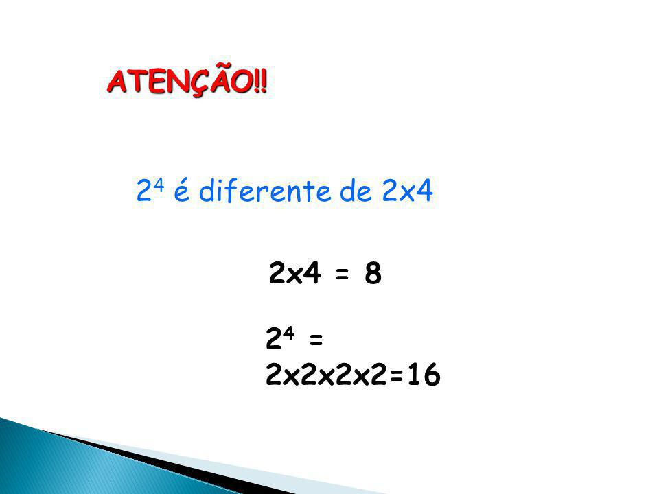 ATENÇÃO!! 24 é diferente de 2x4 2x4 = 8 24 = 2x2x2x2=16
