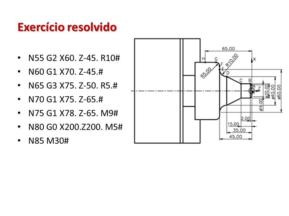 Exercício resolvido N55 G2 X60. Z-45. R10# N60 G1 X70. Z-45.#