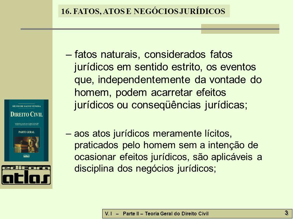 – fatos naturais, considerados fatos jurídicos em sentido estrito, os eventos que, independentemente da vontade do homem, podem acarretar efeitos jurídicos ou conseqüências jurídicas;