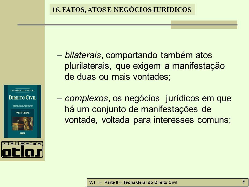 – bilaterais, comportando também atos plurilaterais, que exigem a manifestação de duas ou mais vontades;