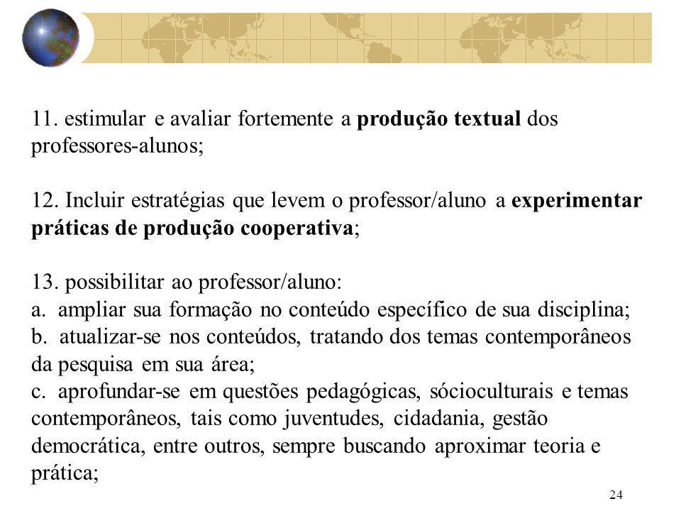 11. estimular e avaliar fortemente a produção textual dos professores-alunos;