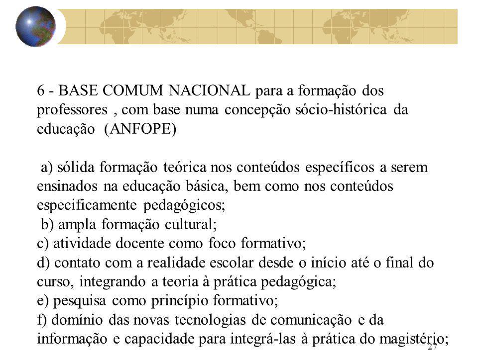 6 - BASE COMUM NACIONAL para a formação dos professores , com base numa concepção sócio-histórica da educação (ANFOPE)