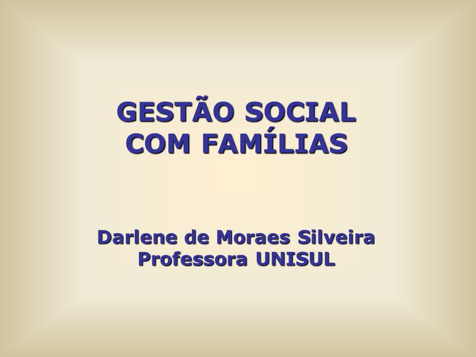 GESTÃO SOCIAL COM FAMÍLIAS Darlene de Moraes Silveira