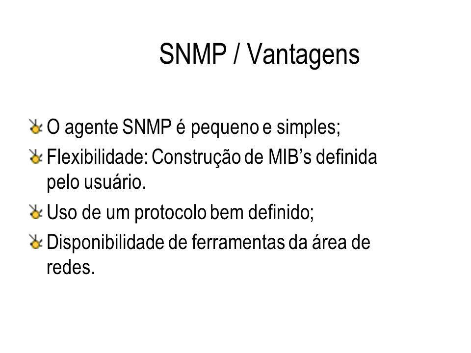 SNMP / Vantagens O agente SNMP é pequeno e simples;