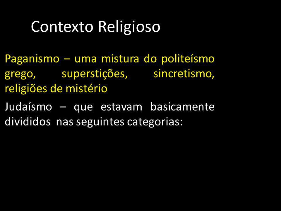 Contexto Religioso Paganismo – uma mistura do politeísmo grego, superstições, sincretismo, religiões de mistério.